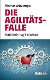 Die Agilitäts-Falle: Stabil sein - agil arbeiten - VUCA leben
