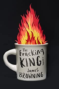 The Fracking King: A Novel by [Browning, James]