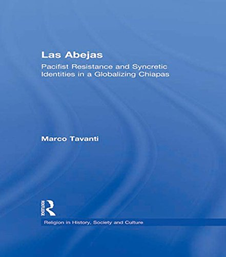 Las Abejas: Pacifist Resistance and Syncretic Identities in a Globalizing Chiapas (Religion in History, Society and Culture) por Marco Tavanti
