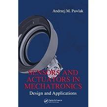 Sensors and Actuators in Mechatronics: Design and Applications