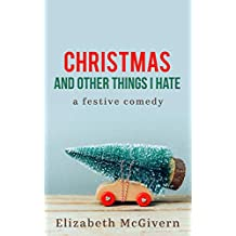 Christmas and Other Things I Hate: A festive comedy