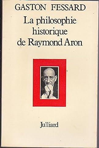 La philosophie historique de Raymond Aron