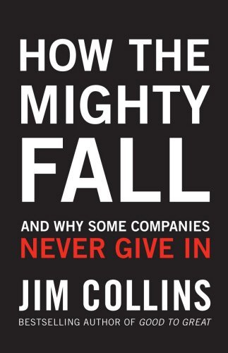 How the Mighty Fall: And Why Some Companies Never Give In by Jim Collins (2009-08-02)