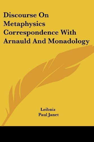 Discourse on Metaphysics Correspondence with Arnauld and Monadology