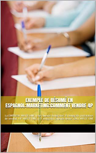 Exemple de résumé en espagnol: Marketing: Comment vendre?: La EMPRESA WRITE ONE y sus nuevos bolígrafos: El bolígrafo pintalabios de verdad: LIP WRITE ... el bolígrafo calienta-dedos: CALI WRITE ONE por JIN JIN