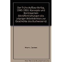 Der frühe Aufbau-Verlag 1945-1961: Konzepte und Kontroversen