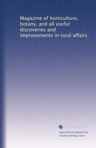 Magazine of horticulture, botany, and all useful discoveries and improvements in rural affairs (Volume 5)
