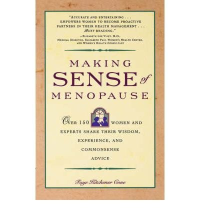 [(Making Sense of Menopause: Over 150 Women and Experts Share Their Wisdom, Experience, and Commonsense Advice)] [Author: Faye Kitchener Cone] published on (October, 1993)