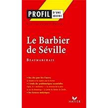 Profil - Beaumarchais : Le Barbier de Séville : Analyse littéraire de l'oeuvre (Profil d'une Oeuvre t. 72)
