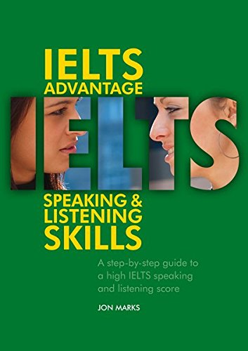 IELTS Advantage Speaking and Listening Skills: A Step-by-Step Guide to a High IELTS Speaking and Listening Score (Delta Exam Preparation)