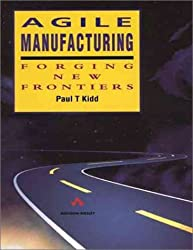 Agile Manufacturing: Forging New Frontiers (Addison-Wesley Series in Manufacturing Systems) by Kidd (1994-06-29)