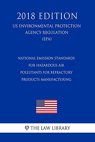e8c6a16c11bdc National Emission Standards for Hazardous Air Pollutants for Refractory  Products Manufacturing (US Environmental Protection Agency Regulation)  (EPA) ...