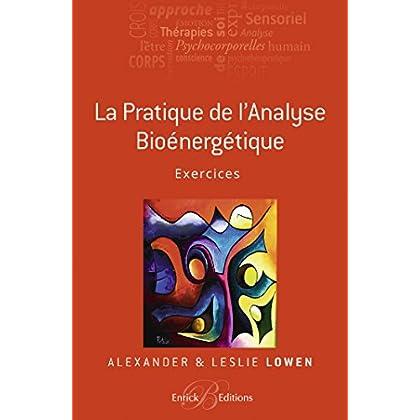 La pratique de l'Analyse bioénergétique - Exercices (THERAPIES PSYCH)