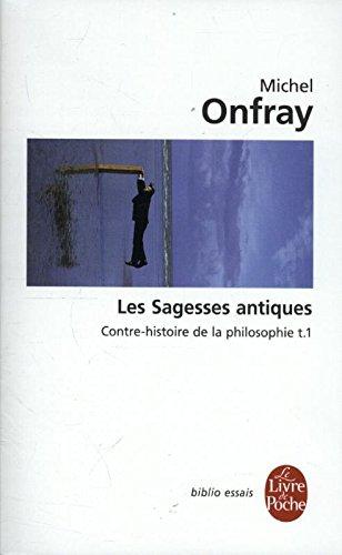 Contre-Histoire De La Philosophie/Les Sagesses Antiques (Ldp Bib.Essais) por Michel Onfray