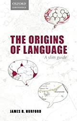 Origins of Language: A Slim Guide (Oxford Linguistics) by James R. Hurford (2014-05-06)