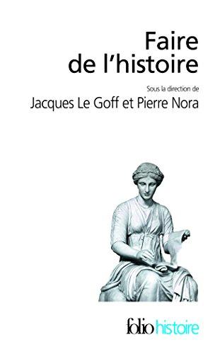 Faire De L'Histoire (Folio Histoire) par Jacques Le Goff