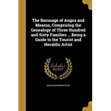 The Baronage of Angus and Mearns, Comprising the Genealogy of Three Hundred and Sixty Families ... Being a Guide to the Tourist and Heraldic Artist