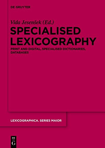 Specialised Lexicography: Print and Digital, Specialised Dictionaries, Databases (Lexicographica. Series Maior, Band 144)