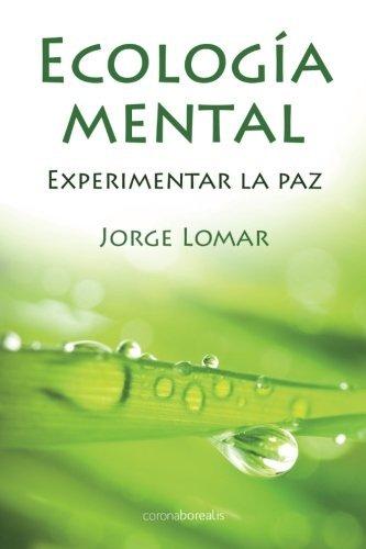 Ecologia Mental. Experimentar la Paz (Spanish Edition) by Jorge Lomar (2013-03-06)