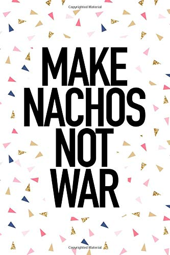 Make Nachos Not War: A 6x9 Inch Matte Softcover Journal Notebook With 120 Blank Lined Pages And A Funny Foodie Cover Slogan por GetThread Confetti Journals