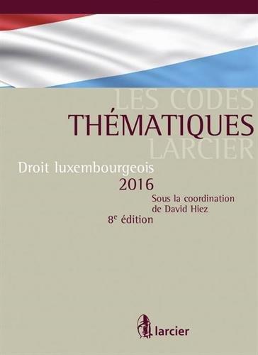 Code de droit luxembourgeois 2016: Code thématique larcier - A jour au 20 aout 2016