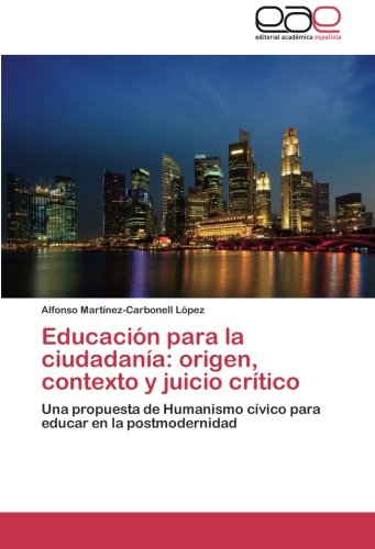 Educacion Para La Ciudadania: Origen, Contexto y Juicio Critico por Alfonso Lopez Martinez-Carbonell