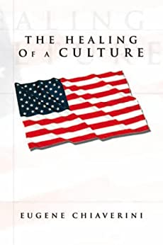 THE HEALING OF A CULTURE (English Edition) di [Chiaverini, Eugene]