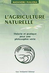 L'agriculture naturelle : theorie et pratique pour une philosophie verte