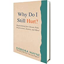 Why Do I Still Hurt?: Rapid Relief for Chronic Pain, Depression, Anxiety, and More ! (English Edition)