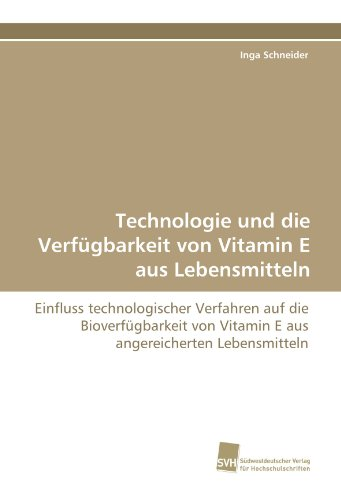 Technologie und die Verfügbarkeit von Vitamin E aus Lebensmitteln: Einfluss technologischer Verfahren auf die Bioverfügbarkeit von Vitamin E aus angereicherten Lebensmitteln