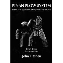 Pinan Flow System: Heian - Pinan Shodan & Nidan: karate kata application for beginner to black belt: Volume 1