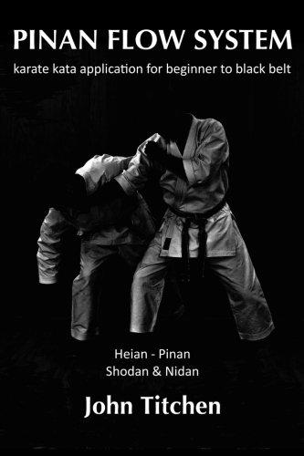 Pinan Flow System: Heian - Pinan Shodan & Nidan: karate kata application for beginner to black belt: Volume 1 por John Titchen
