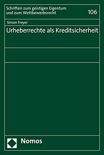Urheberrechte als Kreditsicherheit (Schriften Zum Geistigen Eigentum Und Zum Wettbewerbsrecht, Band 106)
