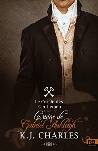 La ruine de Gabriel Ashleigh: Le Cercle des Gentlemen, T0.5 par [Charles, K.J.]