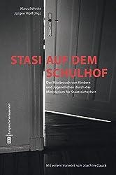 Stasi auf dem Schulhof: Der Missbrauch von Kindern und Jugendlichen durch das Ministerium für Staatssicherheit: Der Missbrauch von Kindern und ... Texten von Herta Müller und Jürgen Fuchs
