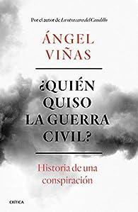 ¿Quién quiso la guerra civil?: Historia de una conspiración par Ángel Viñas