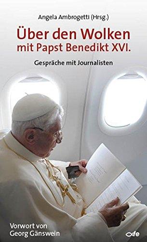 Über den Wolken mit Papst Benedikt XVI.: Gespräche mit Journalisten
