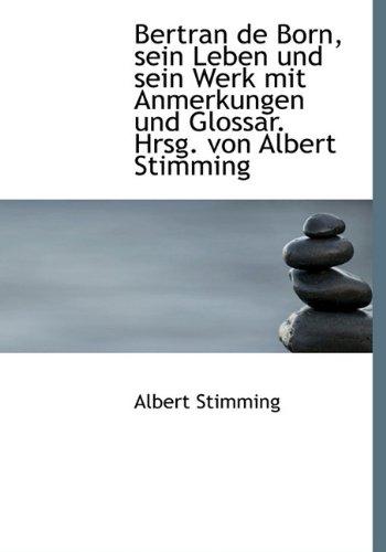 Bertran de Born, Sein Leben Und Sein Werk Mit Anmerkungen Und Glossar. Hrsg. Von Albert Stimming