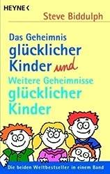Das Geheimnis glücklicher Kinder und Weitere Geheimnisse glücklicher Kinder: Die beiden Weltbestseller in einem Band
