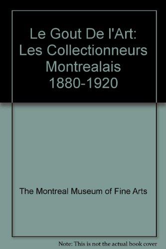 Le Gout De l'Art: Les Collectionneurs Montrealais 1880-1920