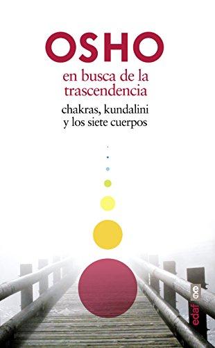EN BUSCA DE LA TRANSCENDENCIA. CHAKRAS, KUNDALINI Y LOS SIETE CUERPOS (Nueva Era)