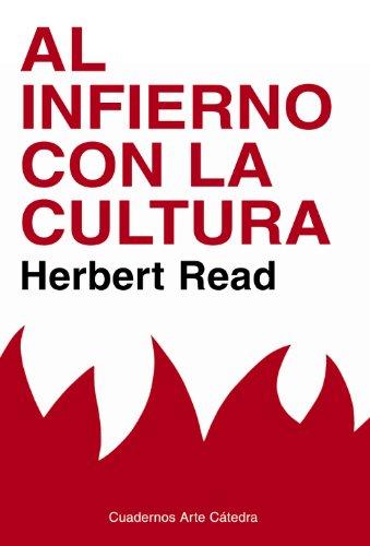 Al infierno con la cultura: y otros ensayos sobre arte y sociedad (Cuadernos Arte Cátedra)