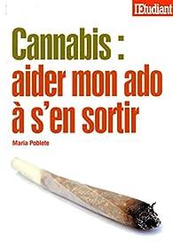 CANNABIS : AIDER MON ADO A SEN SORTIR par Maria Poblete