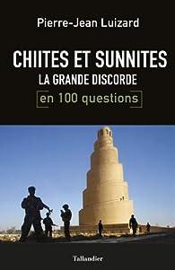 Chiites et Sunnites. La grande discorde par Pierre-Jean Luizard