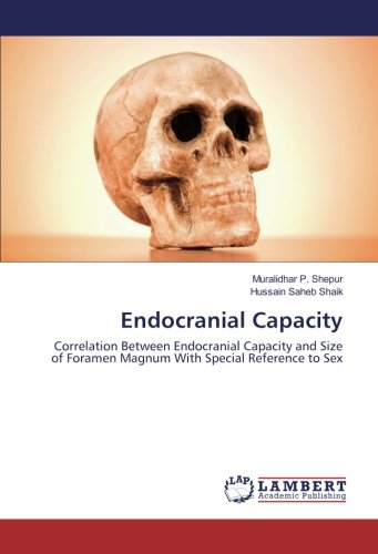 Endocranial Capacity: Correlation Between Endocranial Capacity and Size of Foramen Magnum With Special Reference to Sex
