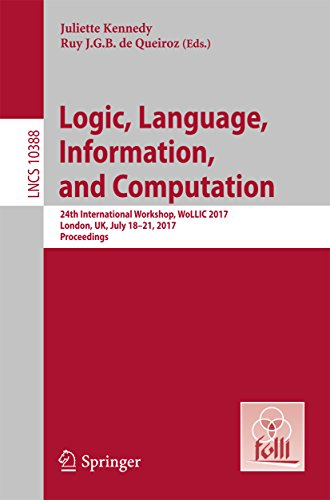 Logic, Language, Information, and Computation: 24th International Workshop, WoLLIC 2017, London, UK, July 18-21, 2017, Proceedings (Lecture Notes in Computer Science)