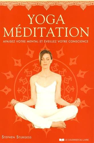 Yoga-Méditation : Apaisez votre mental et éveillez votre conscience