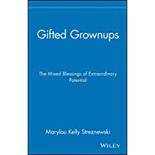 Gifted Grownups: The Mixed Blessings of Extraordinary Potentials