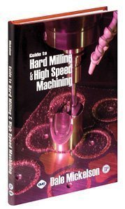 Guide to Hard Milling and High Speed Machining by Dale Mickelson (2006-11-15)