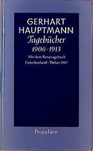 Tagebücher 1906 bis 1913: Mit dem Reisetagebuch Griechenland - Türkei 1907